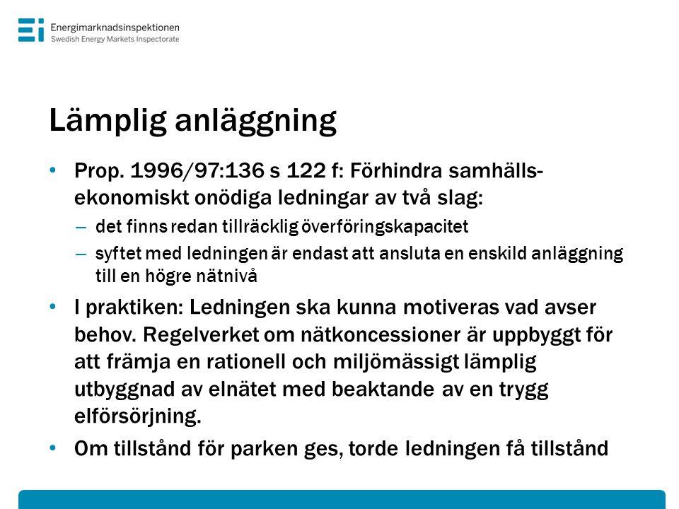 Lämplig anläggning Prop. 1996/97:136 s 122 f: Förhindra samhälls-ekonomiskt onödiga ledningar av två slag: