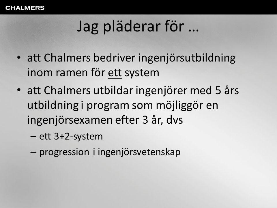 Jag pläderar för … att Chalmers bedriver ingenjörsutbildning inom ramen för ett system.