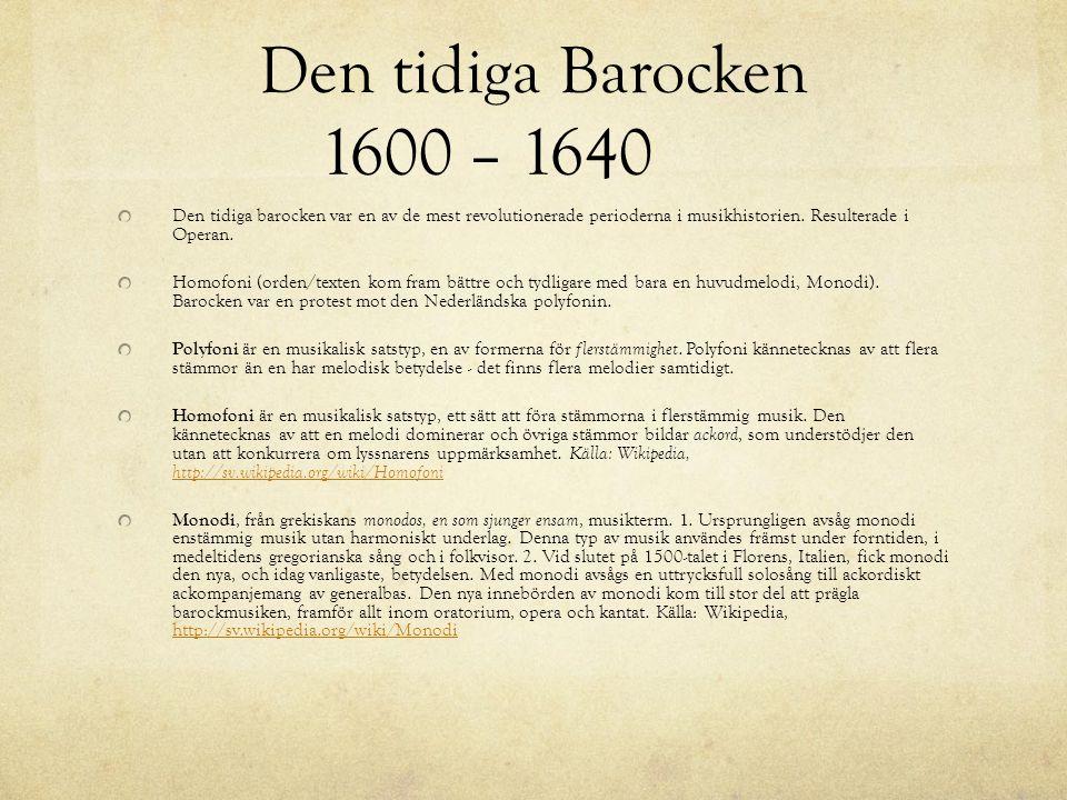 Den tidiga Barocken 1600 – 1640 Den tidiga barocken var en av de mest revolutionerade perioderna i musikhistorien. Resulterade i Operan.