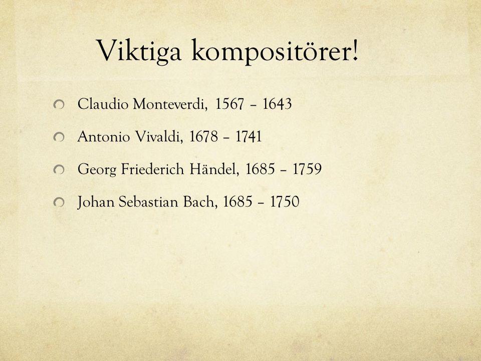 Viktiga kompositörer! Claudio Monteverdi, 1567 – 1643