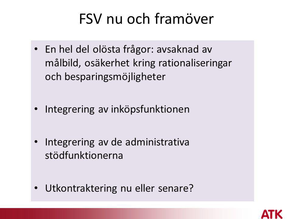 FSV nu och framöver En hel del olösta frågor: avsaknad av målbild, osäkerhet kring rationaliseringar och besparingsmöjligheter.