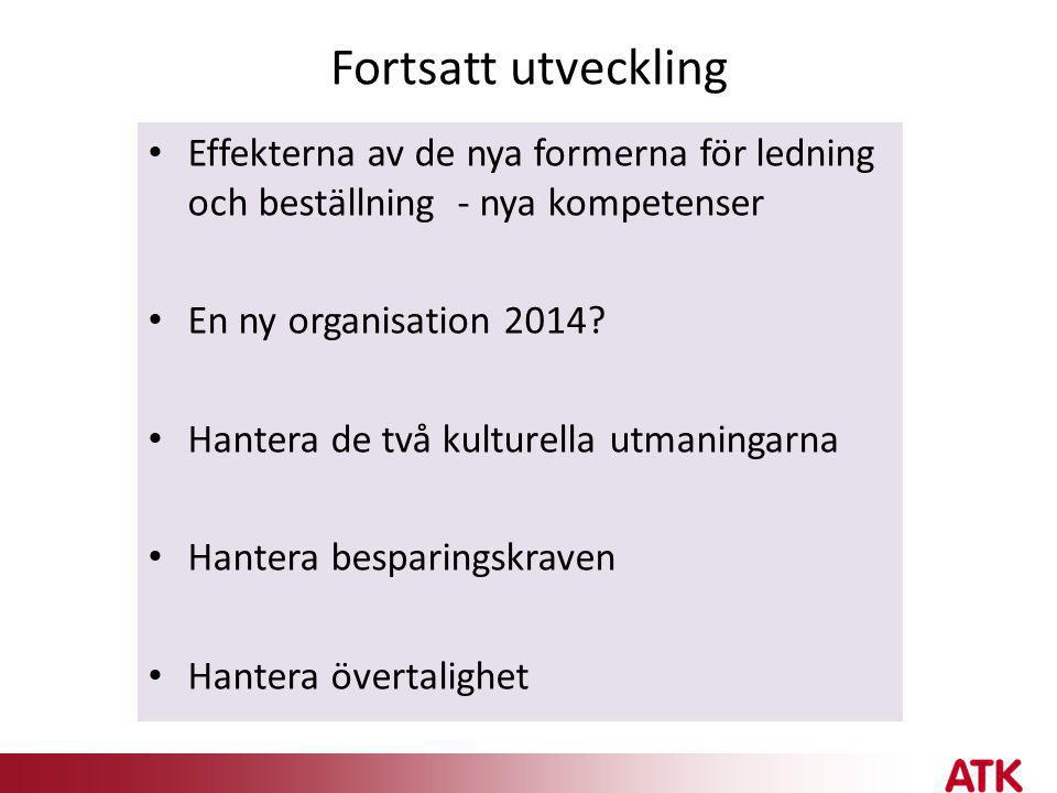 Fortsatt utveckling Effekterna av de nya formerna för ledning och beställning - nya kompetenser. En ny organisation 2014