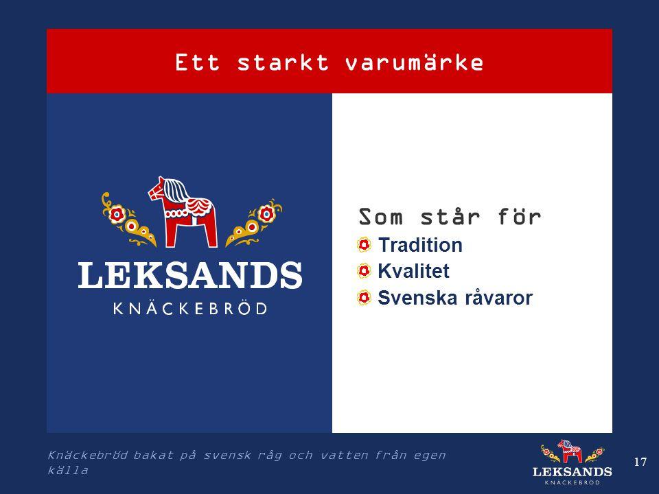 Ett starkt varumärke Som står för Tradition Kvalitet Svenska råvaror
