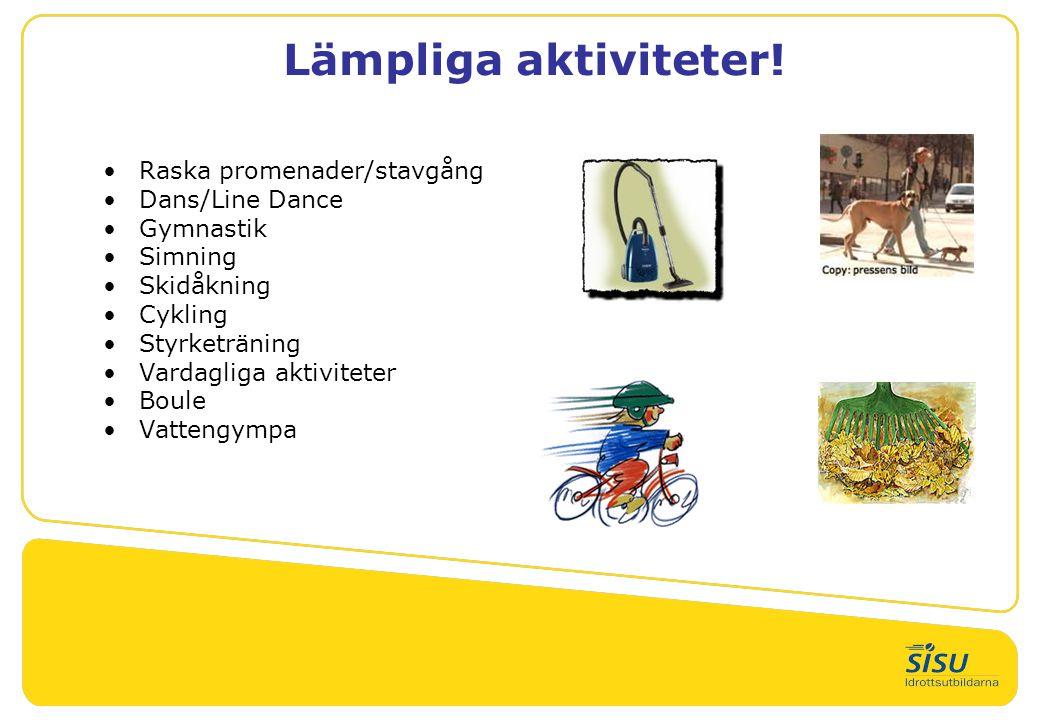 Lämpliga aktiviteter! Raska promenader/stavgång Dans/Line Dance