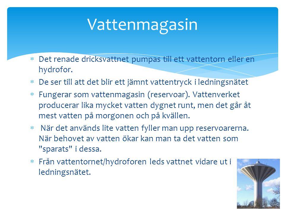Vattenmagasin Det renade dricksvattnet pumpas till ett vattentorn eller en hydrofor. De ser till att det blir ett jämnt vattentryck i ledningsnätet.