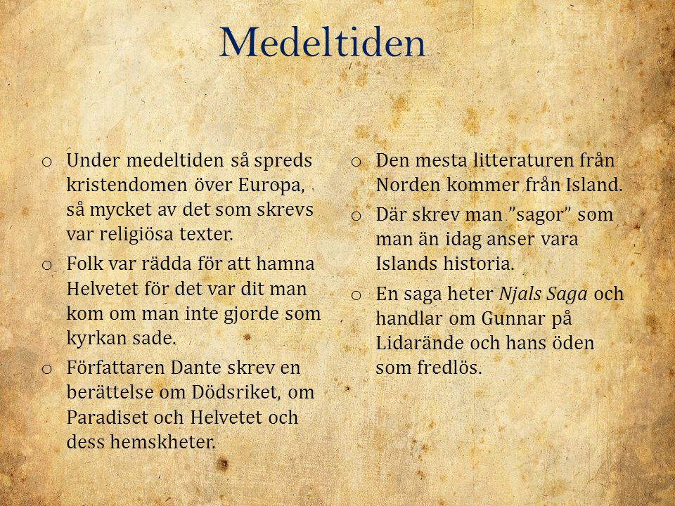 Medeltiden Under medeltiden så spreds kristendomen över Europa, så mycket av det som skrevs var religiösa texter.