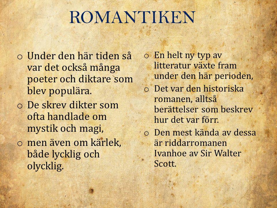ROMANTIKEN Under den här tiden så var det också många poeter och diktare som blev populära. De skrev dikter som ofta handlade om mystik och magi,