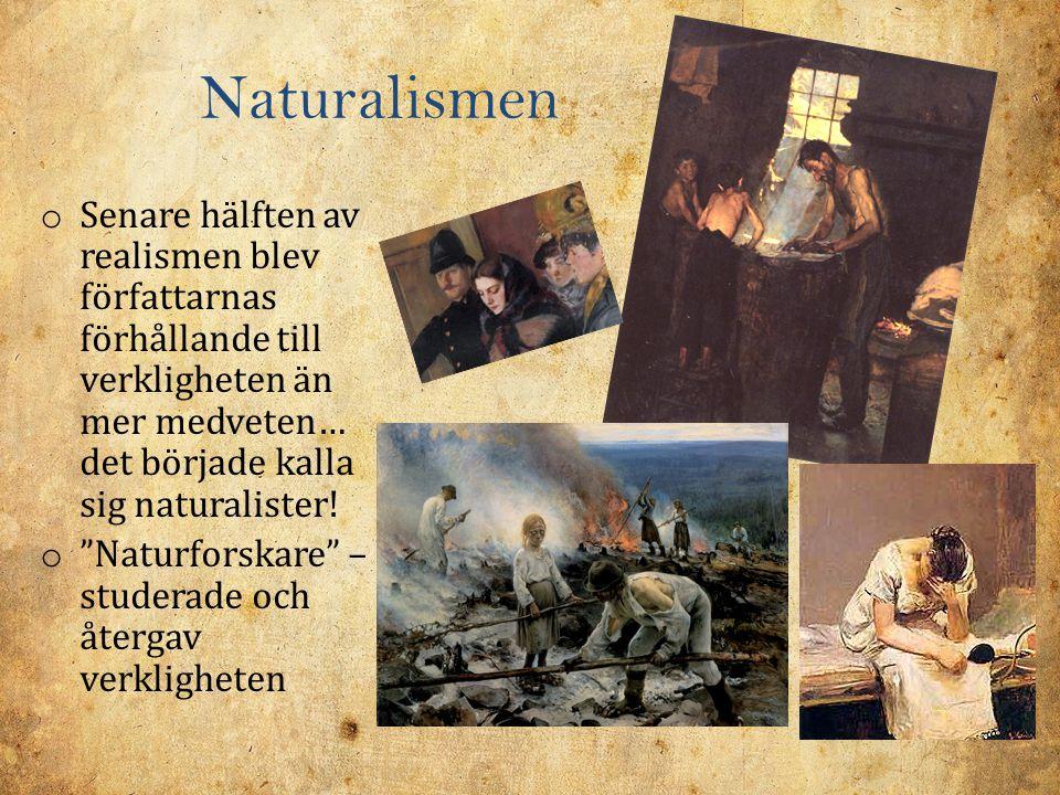 Naturalismen Senare hälften av realismen blev författarnas förhållande till verkligheten än mer medveten… det började kalla sig naturalister!