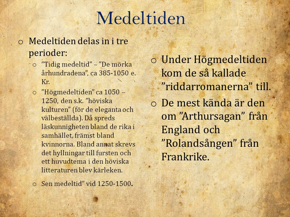 Medeltiden Medeltiden delas in i tre perioder: Tidig medeltid – De mörka århundradena , ca 385-1050 e. Kr.