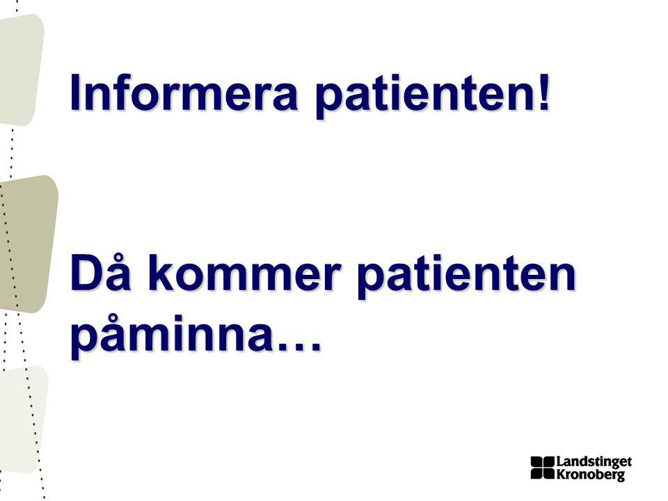 Informera patienten! Då kommer patienten påminna…