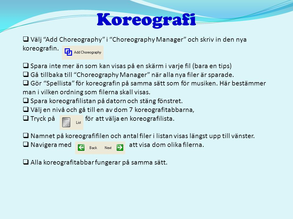 Koreografi Välj Add Choreography i Choreography Manager och skriv in den nya koreografin.