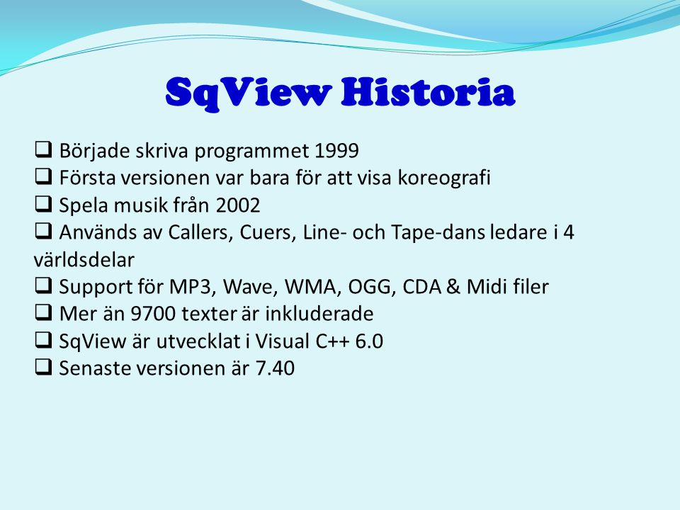 SqView Historia Började skriva programmet 1999