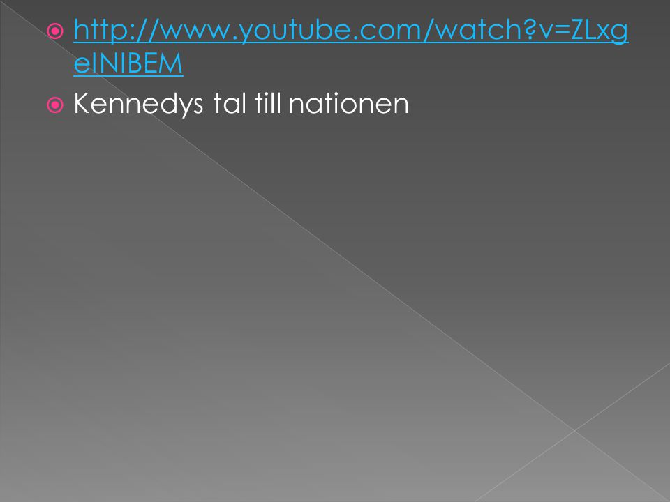http://www.youtube.com/watch v=ZLxgeINIBEM Kennedys tal till nationen
