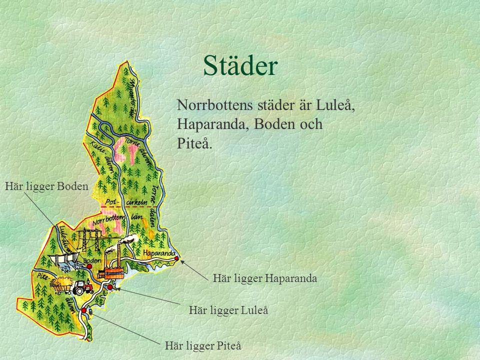 Städer Norrbottens städer är Luleå, Haparanda, Boden och Piteå.