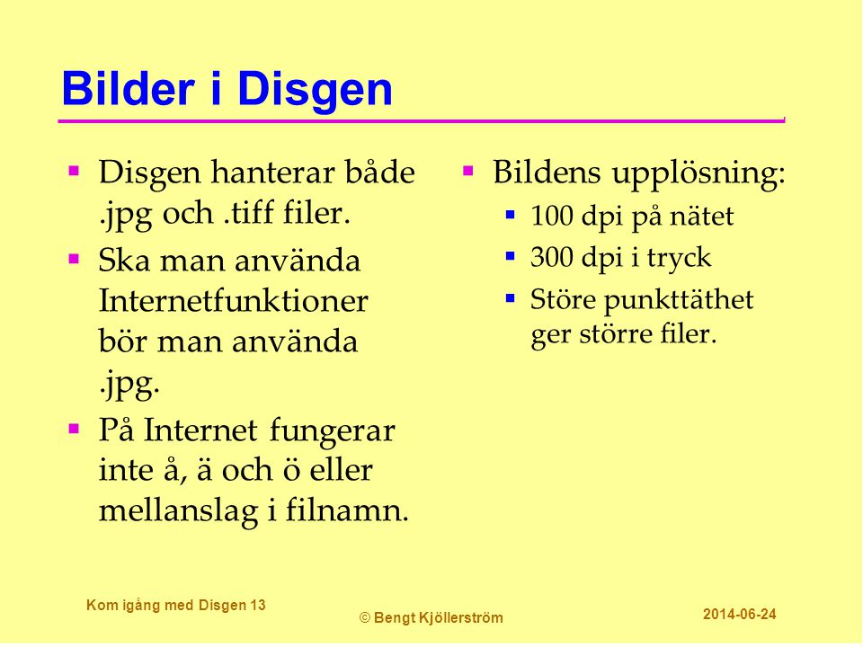 Bilder i Disgen Disgen hanterar både .jpg och .tiff filer.