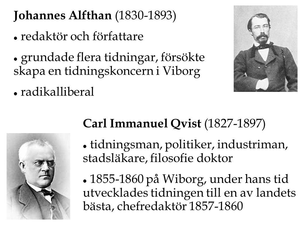 Johannes Alfthan (1830-1893) redaktör och författare. grundade flera tidningar, försökte skapa en tidningskoncern i Viborg.