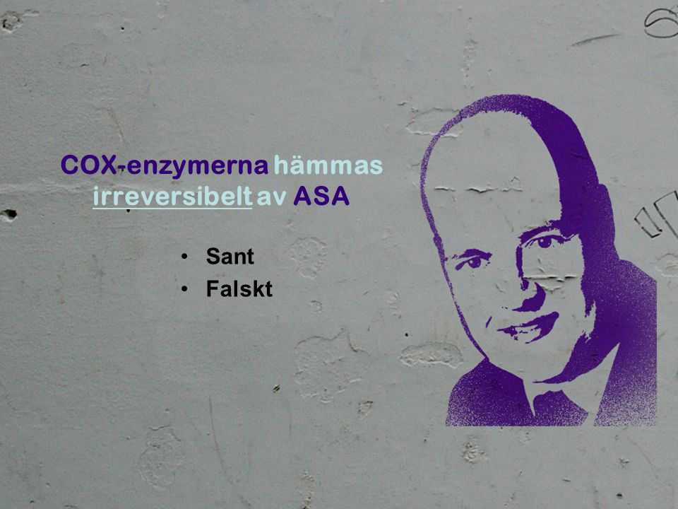 COX-enzymerna hämmas irreversibelt av ASA