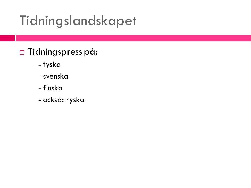 Tidningslandskapet Tidningspress på: - tyska - svenska - finska