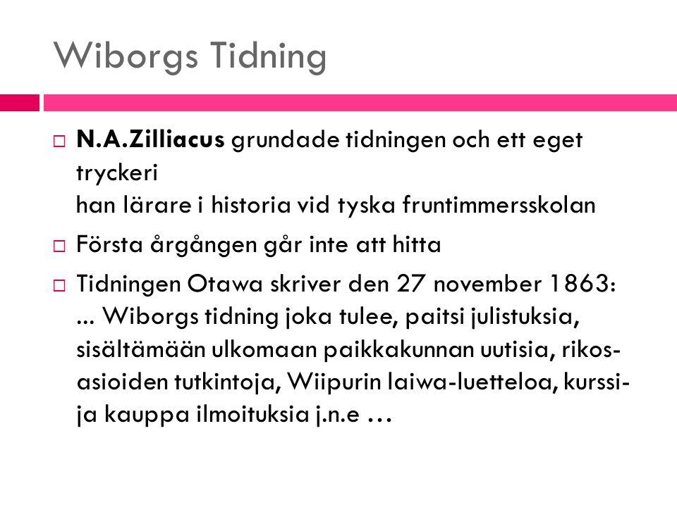 Wiborgs Tidning N.A.Zilliacus grundade tidningen och ett eget tryckeri han lärare i historia vid tyska fruntimmersskolan.