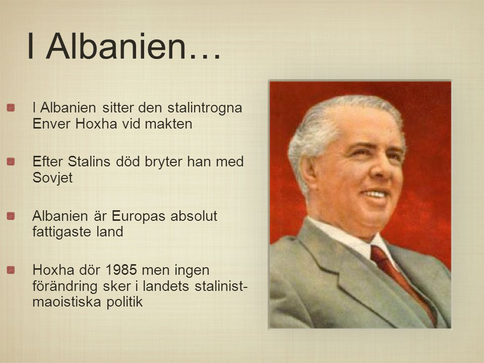 I Albanien… I Albanien sitter den stalintrogna Enver Hoxha vid makten