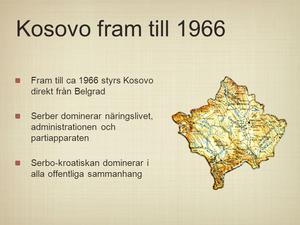 Kosovo fram till 1966 Fram till ca 1966 styrs Kosovo direkt från Belgrad. Serber dominerar näringslivet, administrationen och partiapparaten.