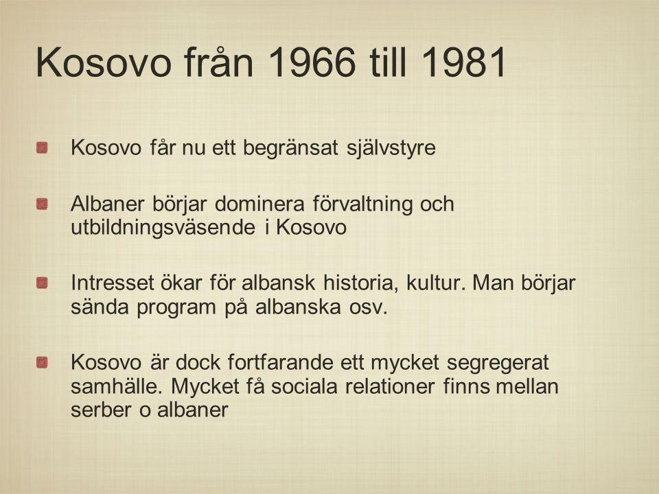 Kosovo från 1966 till 1981 Kosovo får nu ett begränsat självstyre