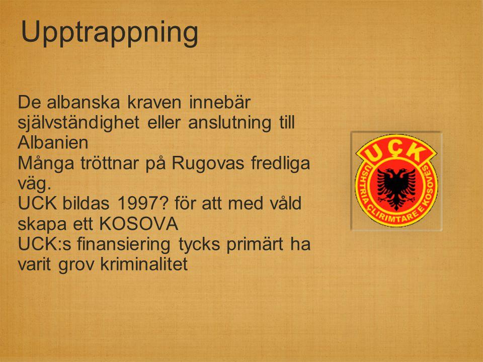 Upptrappning De albanska kraven innebär självständighet eller anslutning till Albanien. Många tröttnar på Rugovas fredliga väg.