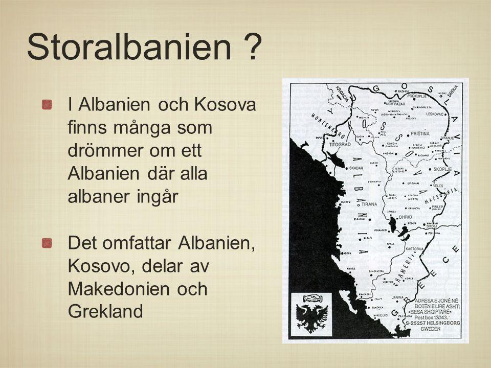 Storalbanien I Albanien och Kosova finns många som drömmer om ett Albanien där alla albaner ingår.