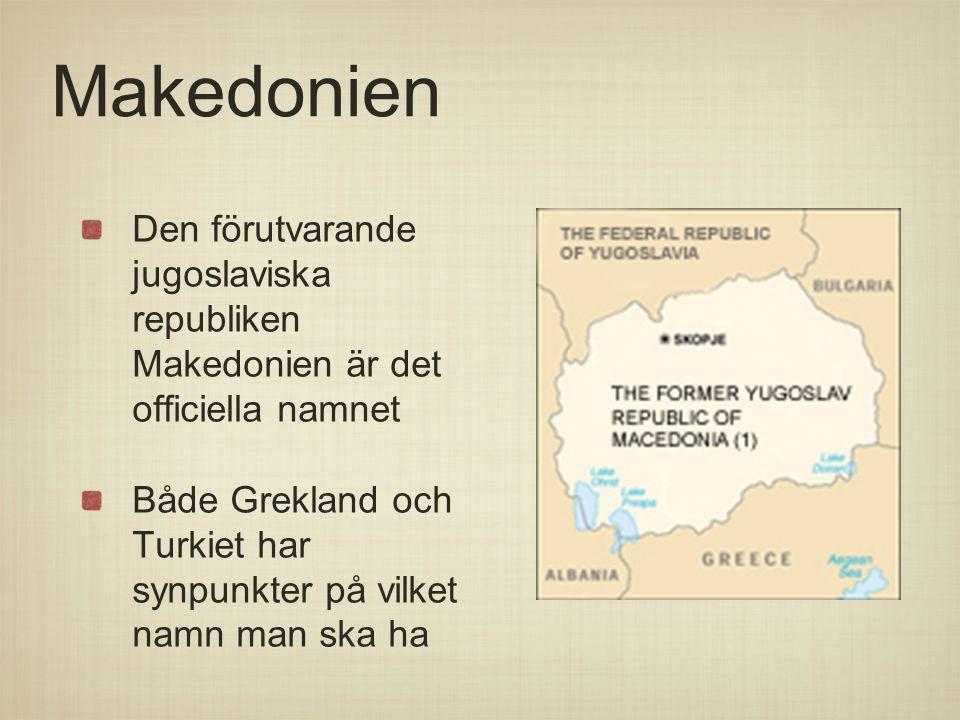 Makedonien Den förutvarande jugoslaviska republiken Makedonien är det officiella namnet.