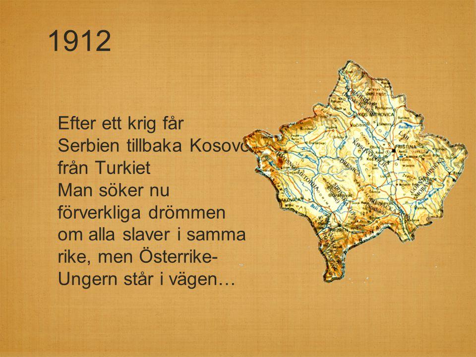1912 Efter ett krig får Serbien tillbaka Kosovo från Turkiet