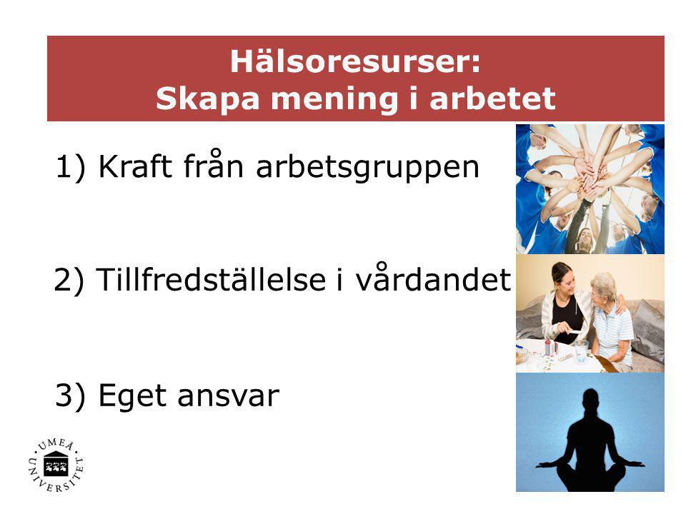 1 Hälsoresurser: Skapa mening i arbetet 1) Kraft från arbetsgruppen