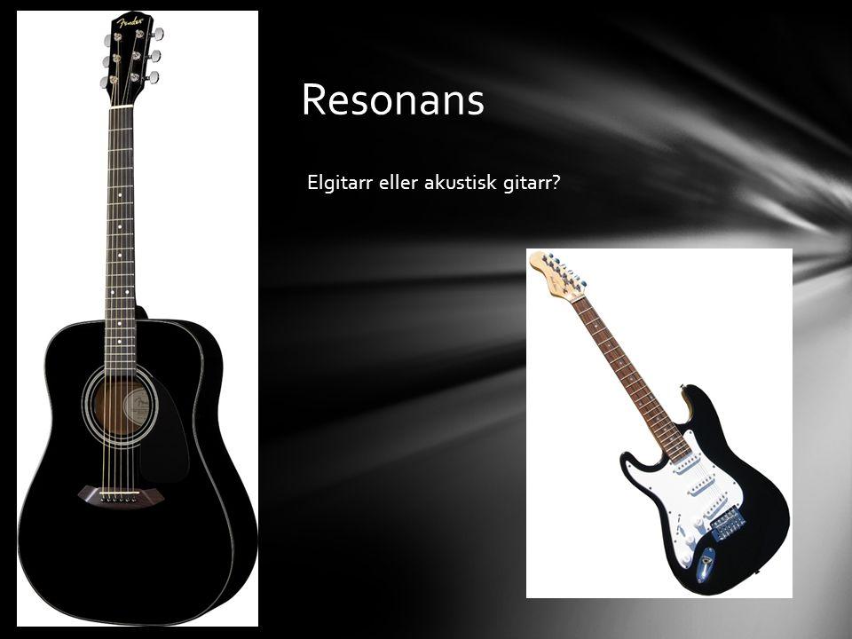Resonans Elgitarr eller akustisk gitarr