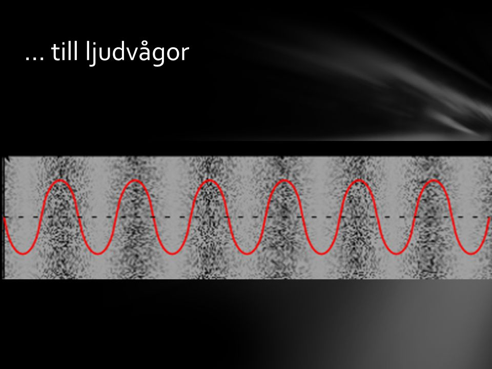 … till ljudvågor