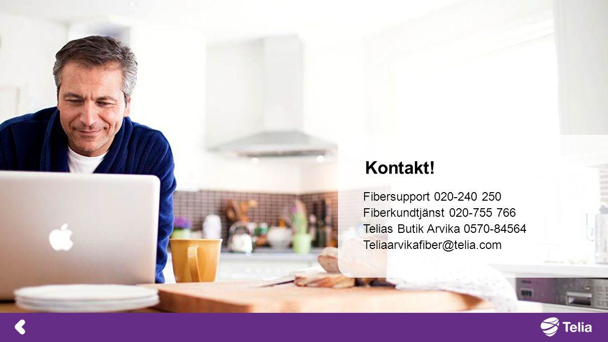 Kontakt! Fibersupport 020-240 250 Fiberkundtjänst 020-755 766