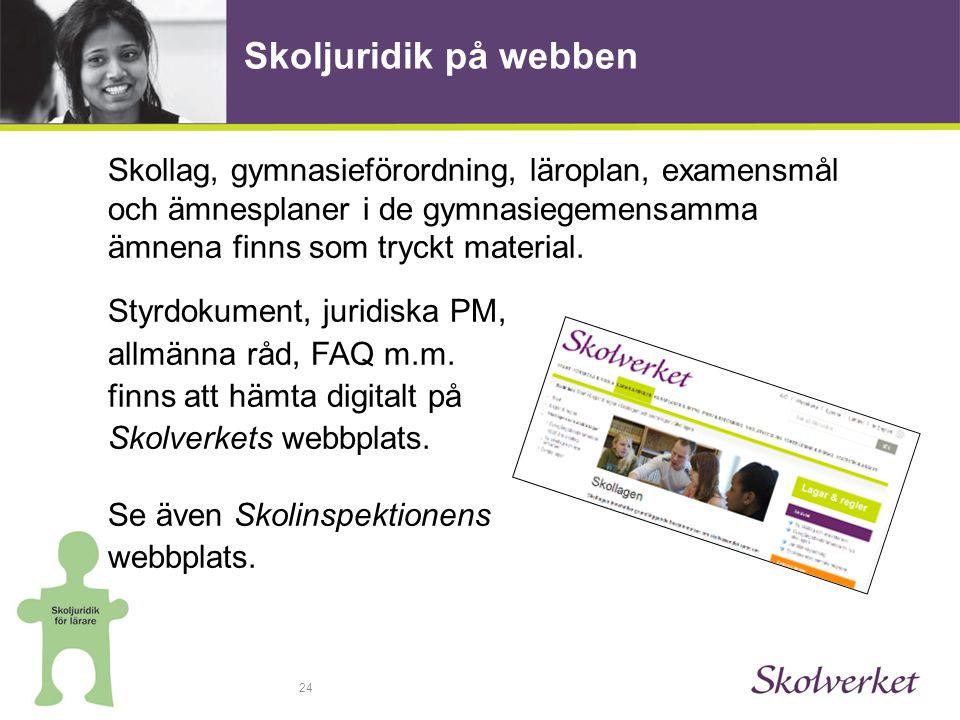 Skoljuridik på webben Skollag, gymnasieförordning, läroplan, examensmål och ämnesplaner i de gymnasiegemensamma ämnena finns som tryckt material.