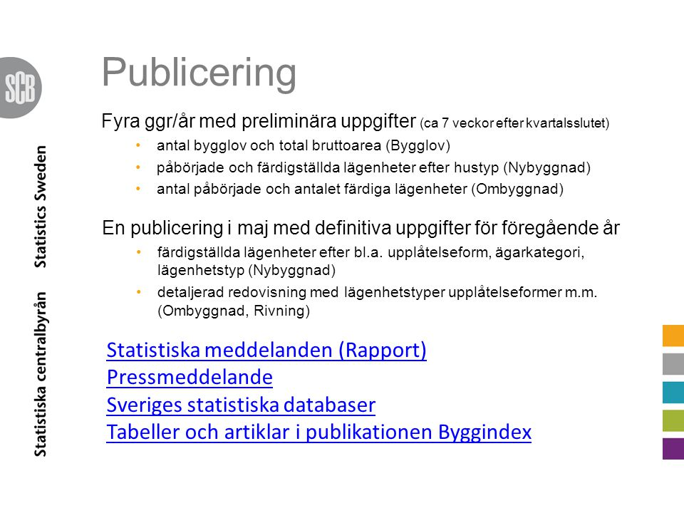 Publicering Statistiska meddelanden (Rapport) Pressmeddelande