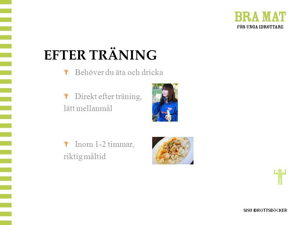 EFTER TRÄNING Behöver du äta och dricka Direkt efter träning,