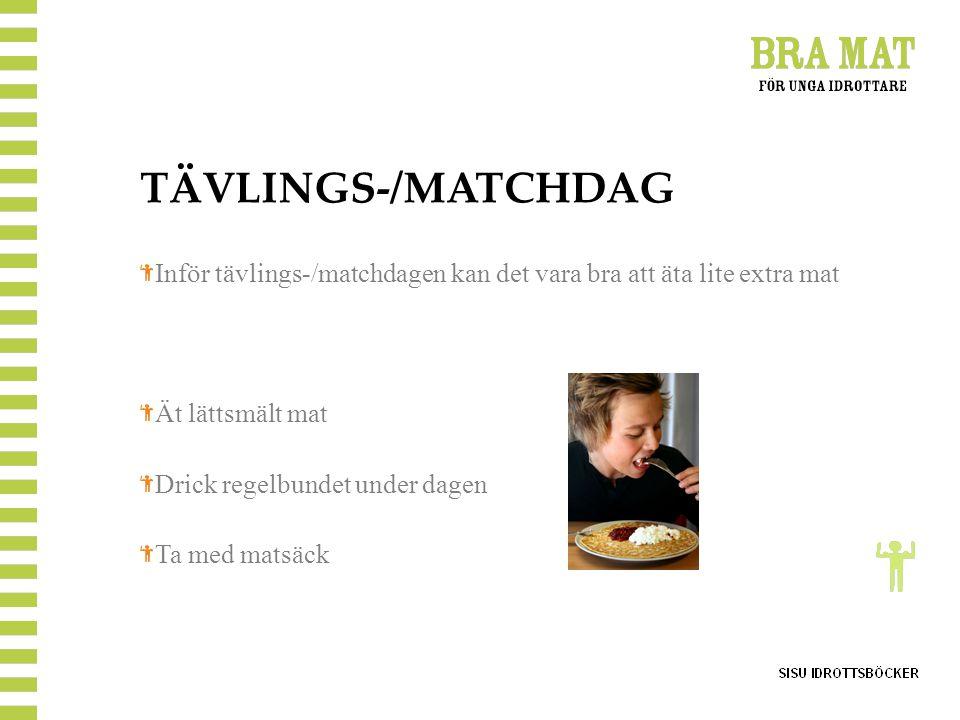 TÄVLINGS-/MATCHDAG Inför tävlings-/matchdagen kan det vara bra att äta lite extra mat. Ät lättsmält mat.