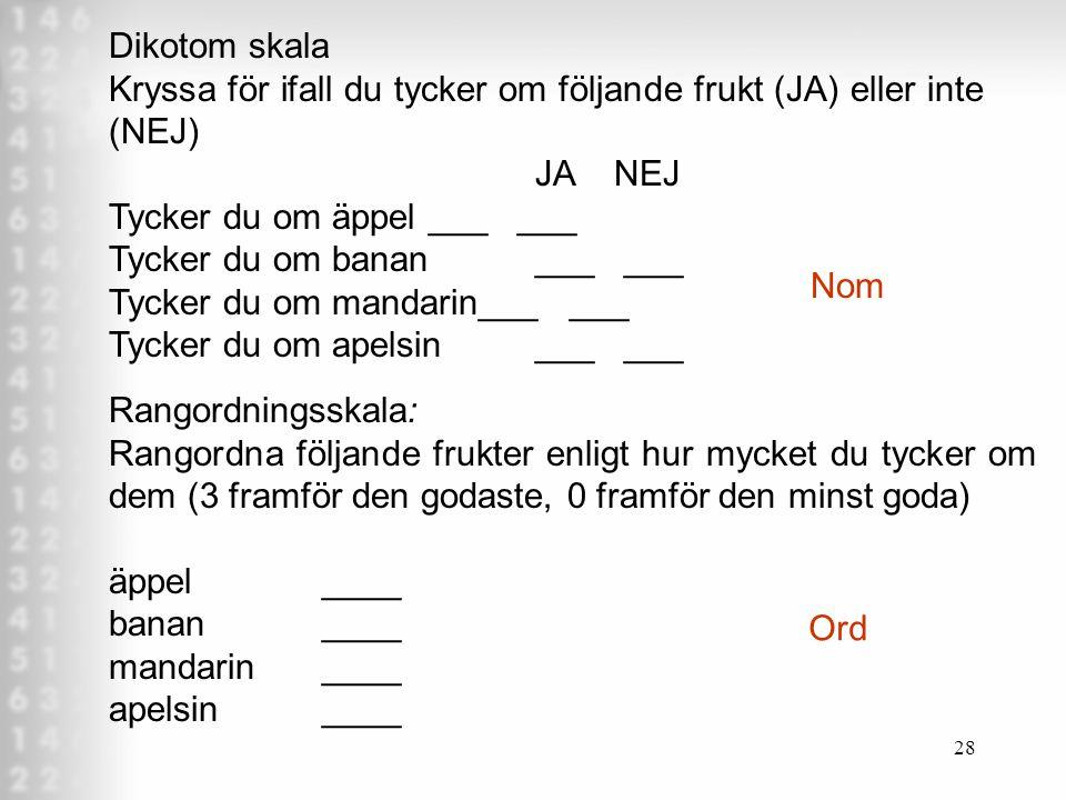 Dikotom skala Kryssa för ifall du tycker om följande frukt (JA) eller inte (NEJ) JA NEJ. Tycker du om äppel ___ ___.