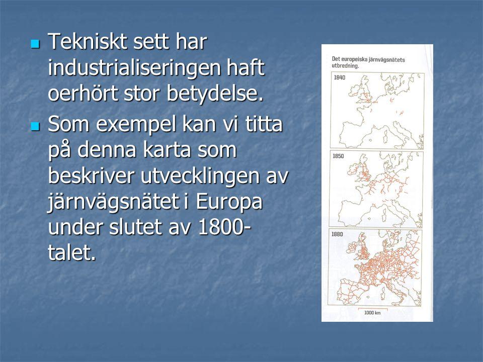 Tekniskt sett har industrialiseringen haft oerhört stor betydelse.