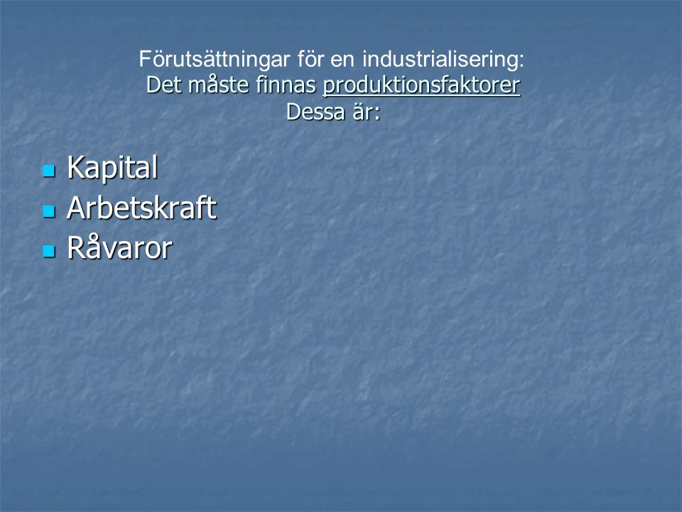 Det måste finnas produktionsfaktorer Dessa är: