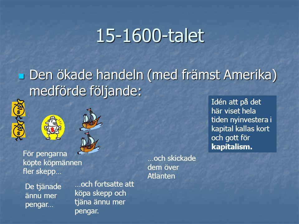 15-1600-talet Den ökade handeln (med främst Amerika) medförde följande:
