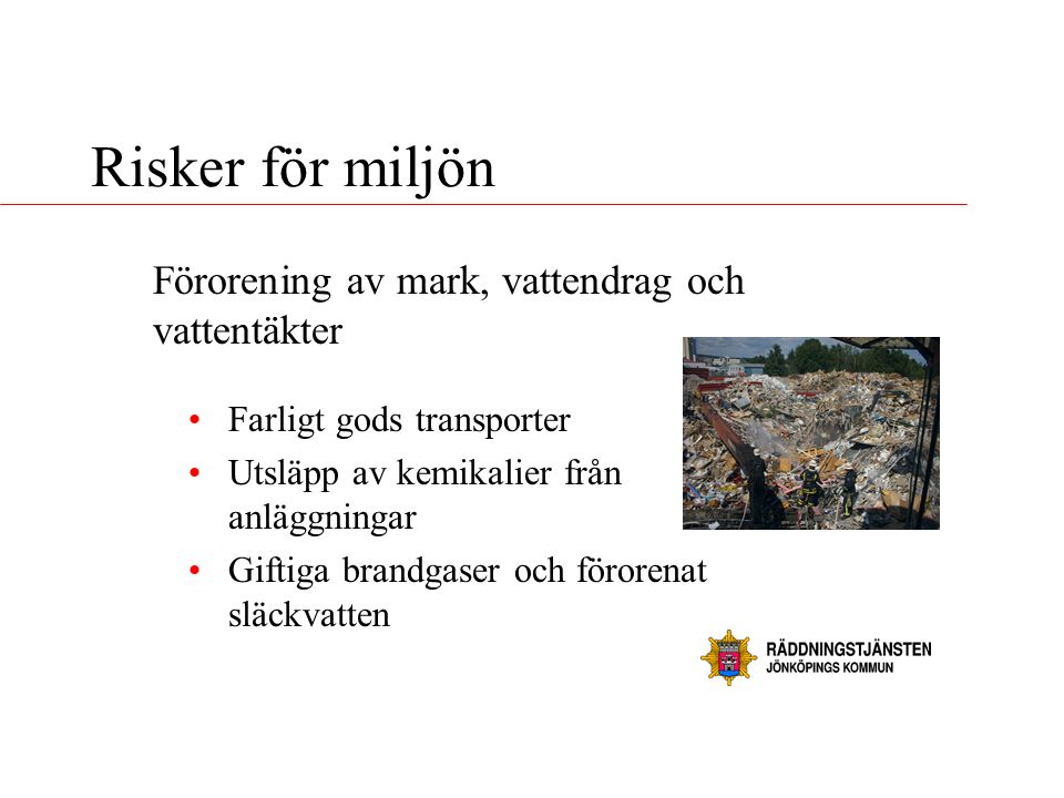 Risker för miljön Förorening av mark, vattendrag och vattentäkter