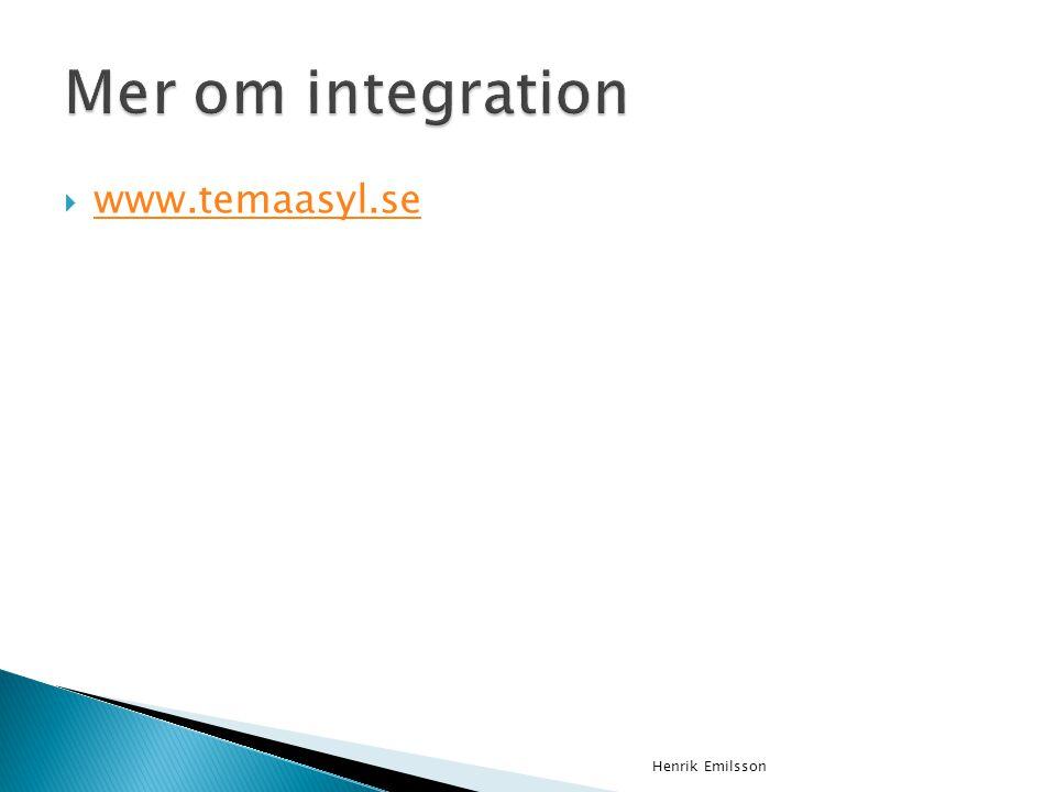 Mer om integration www.temaasyl.se Henrik Emilsson