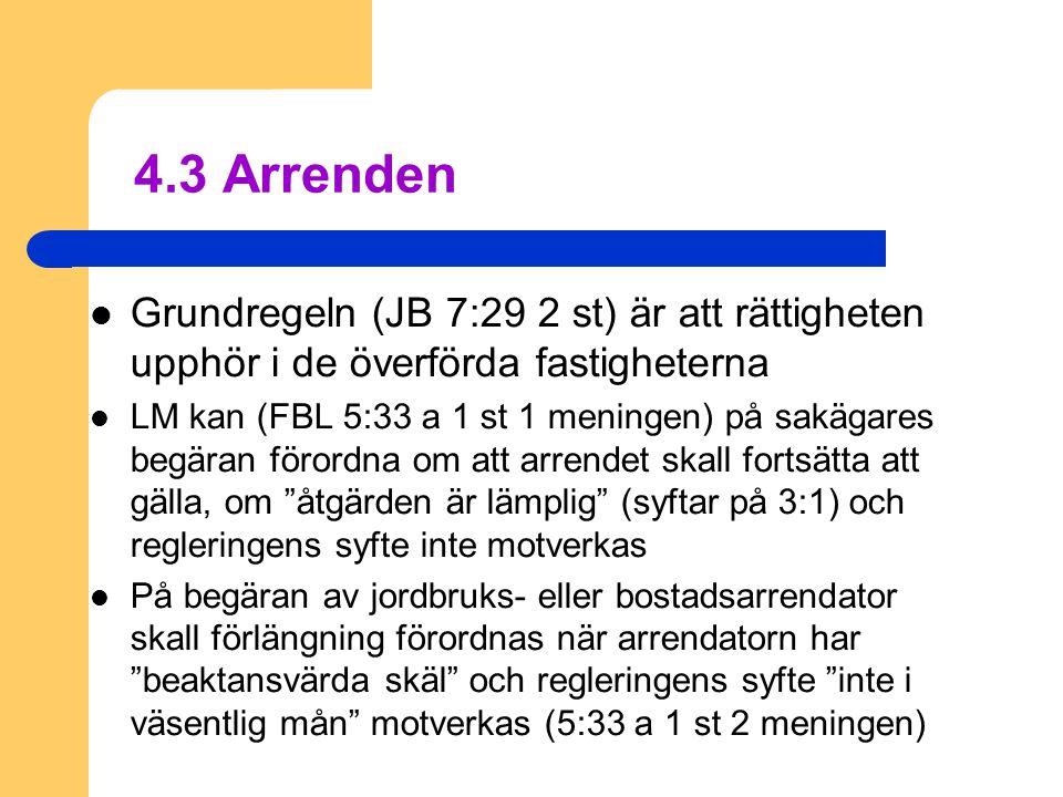 4.3 Arrenden Grundregeln (JB 7:29 2 st) är att rättigheten upphör i de överförda fastigheterna.
