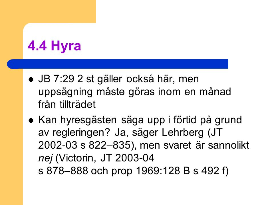 4.4 Hyra JB 7:29 2 st gäller också här, men uppsägning måste göras inom en månad från tillträdet.