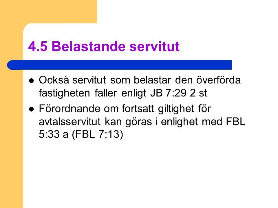 4.5 Belastande servitut Också servitut som belastar den överförda fastigheten faller enligt JB 7:29 2 st.