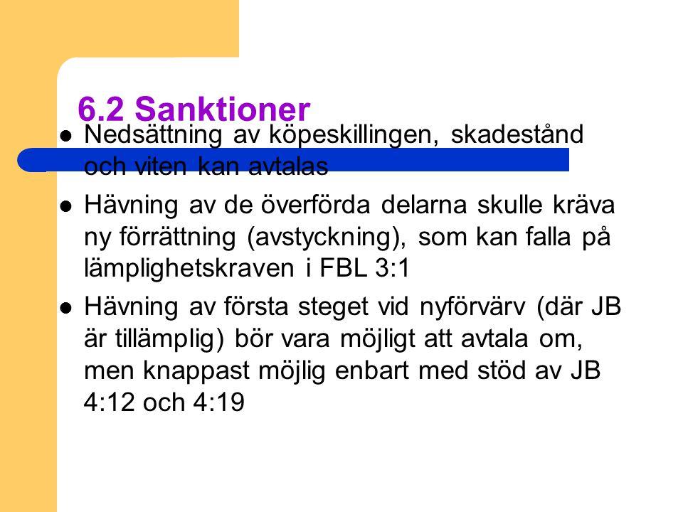 6.2 Sanktioner Nedsättning av köpeskillingen, skadestånd och viten kan avtalas.