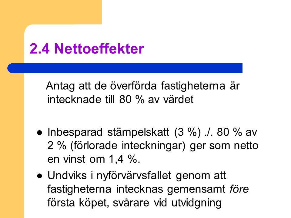 2.4 Nettoeffekter Antag att de överförda fastigheterna är intecknade till 80 % av värdet.