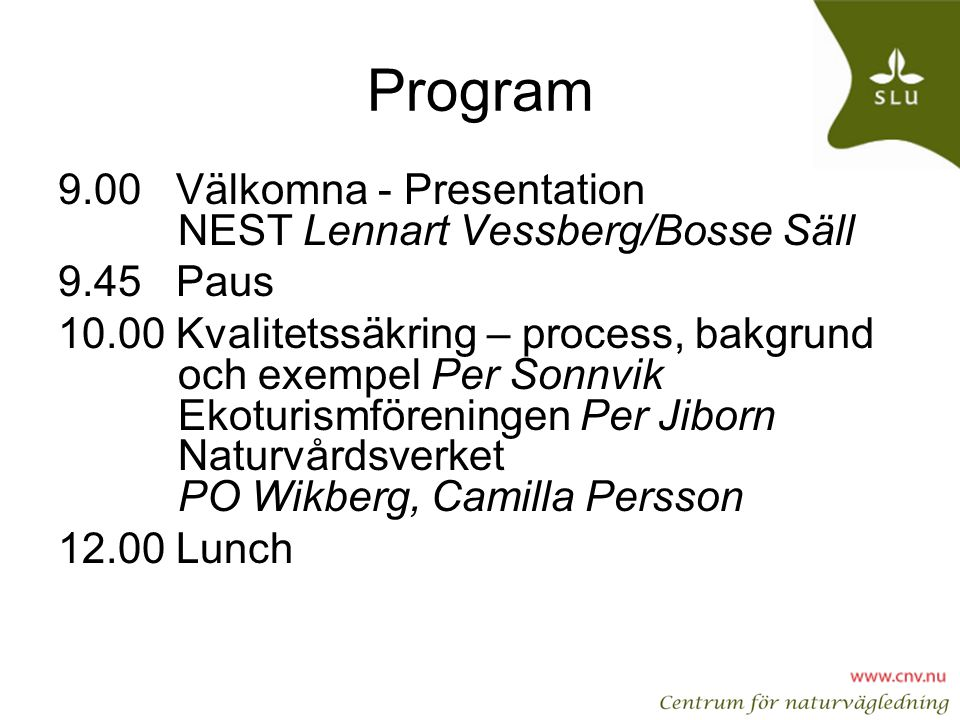 Program 9.00 Välkomna - Presentation NEST Lennart Vessberg/Bosse Säll